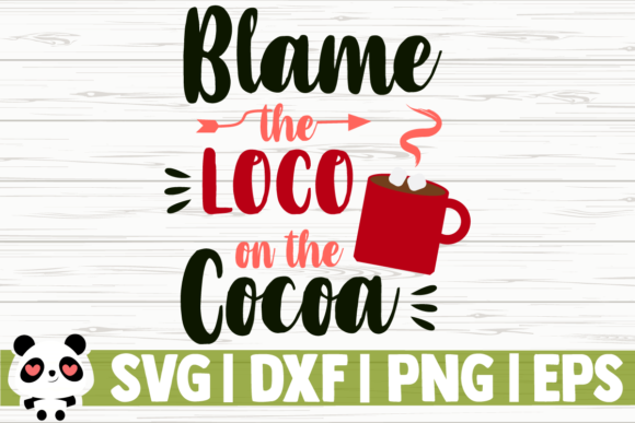 Download Free Blame The Loco On The Cocoa Grafico Por Creativedesignsllc for Cricut Explore, Silhouette and other cutting machines.