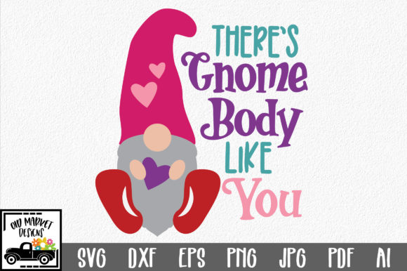 There's Gnome Body Like You Graphic Crafts By oldmarketdesigns