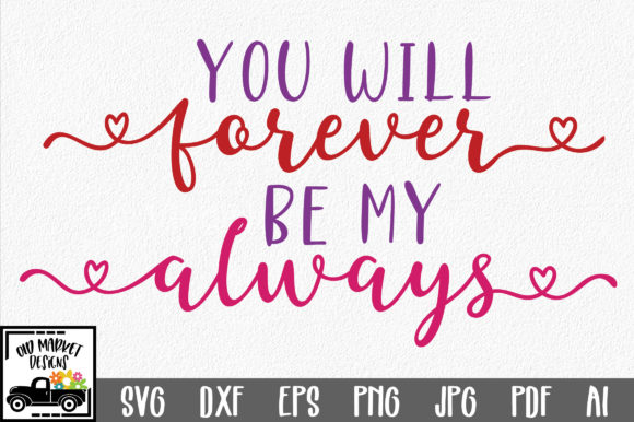 You Will Forever Be My Always Graphic Crafts By oldmarketdesigns