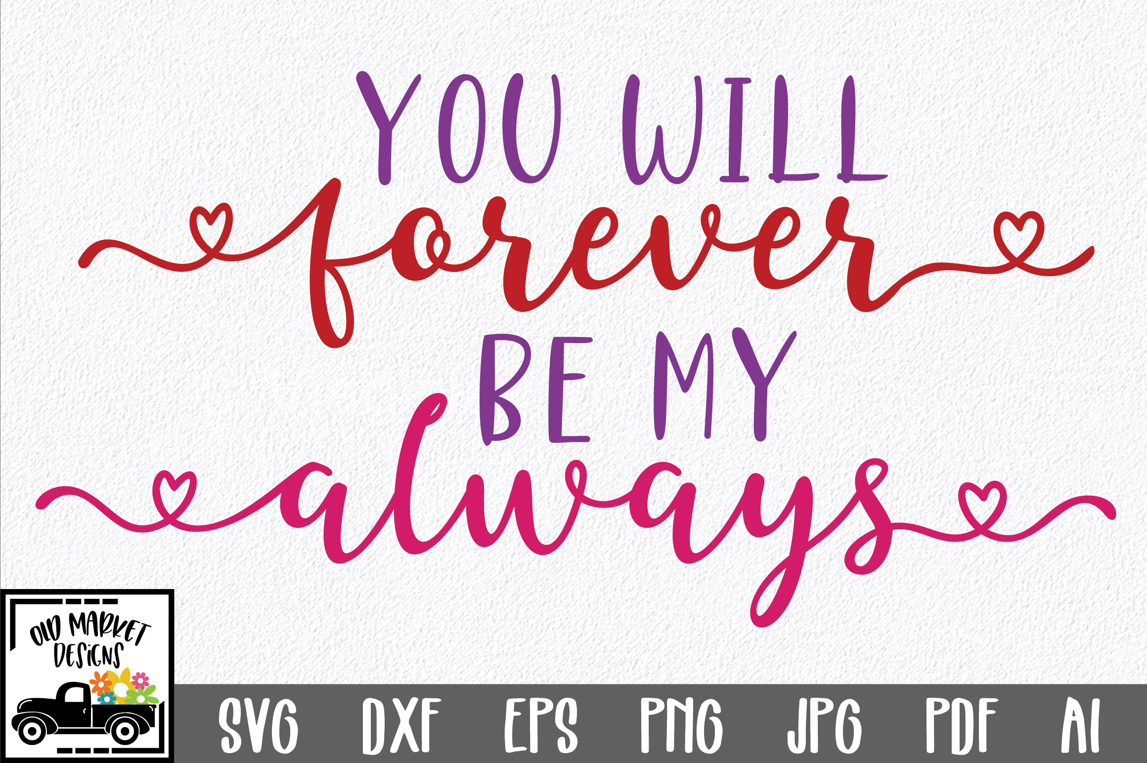 Download Free You Will Forever Be My Always Graphic By Oldmarketdesigns for Cricut Explore, Silhouette and other cutting machines.