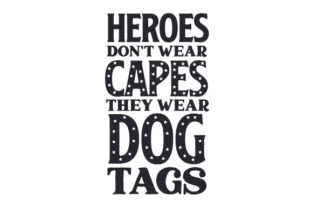 Heroes Don't Wear Capes, They Wear Dog Tags Independence Day Craft Cut File By Creative Fabrica Crafts