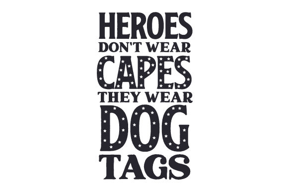 Heroes Don T Wear Capes They Wear Dog Tags Svg Cut File By
