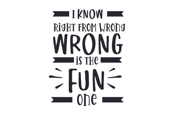 I Know Right from Wrong. Wrong is the Fun One. Zitate Plotterdatei von Creative Fabrica Crafts