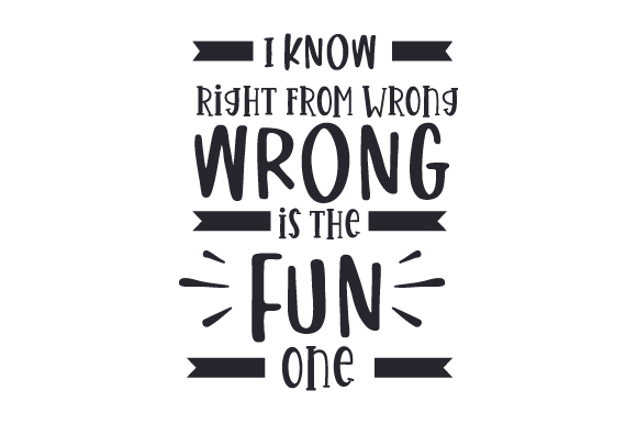 Download Free I Know Right From Wrong Wrong Is The Fun One Svg Cut File By for Cricut Explore, Silhouette and other cutting machines.