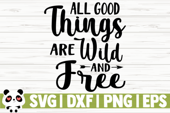 Download Free All Good Things Are Wild And Free Graphic By Creativedesignsllc for Cricut Explore, Silhouette and other cutting machines.