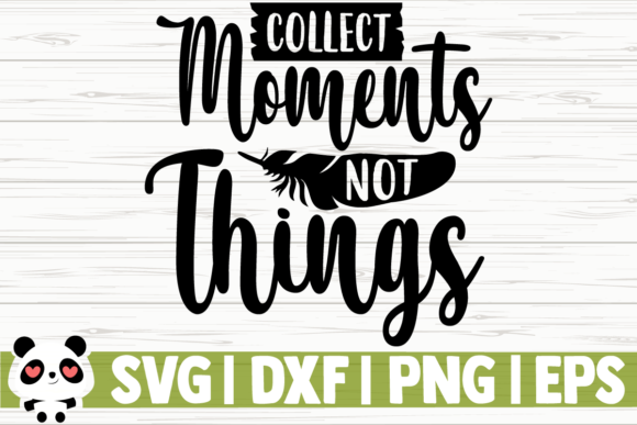Download Free Collect Moments Not Things Graphic By Creativedesignsllc for Cricut Explore, Silhouette and other cutting machines.