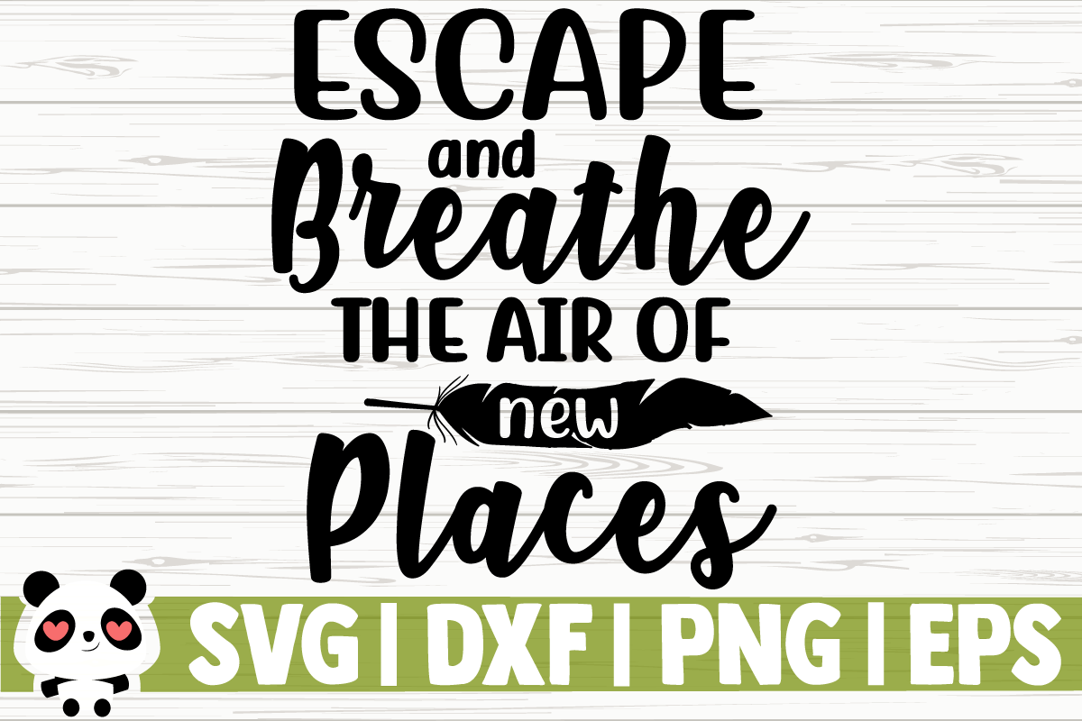 Download Free Escape And Breathe The Air Of New Places Graphic By for Cricut Explore, Silhouette and other cutting machines.