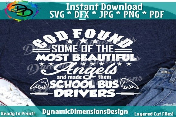 Print on Demand: God Found Some of the Most Beautiful Angels and Made Them School Bus Drivers Graphic Crafts By dynamicdimensions