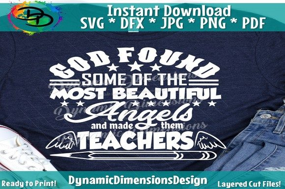 Print on Demand: God Found Some of the Most Beautiful Angels and Made Them Teachers Graphic Crafts By dynamicdimensions