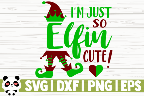 Download Free I M Just So Elfin Cute Graphic By Creativedesignsllc Creative for Cricut Explore, Silhouette and other cutting machines.