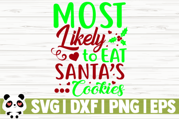 Download Free Most Likely To Eat Santa S Cookies Graphic By Creativedesignsllc for Cricut Explore, Silhouette and other cutting machines.