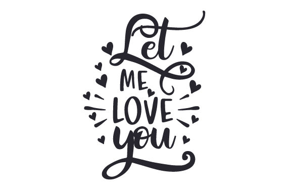 Download Free Let Me Love You Svg Cut File By Creative Fabrica Crafts for Cricut Explore, Silhouette and other cutting machines.