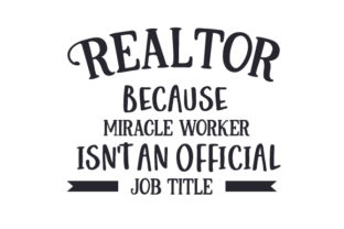 Realtor Because Miracle Worker Isn't an Official Job Title Work Craft Cut File By Creative Fabrica Crafts