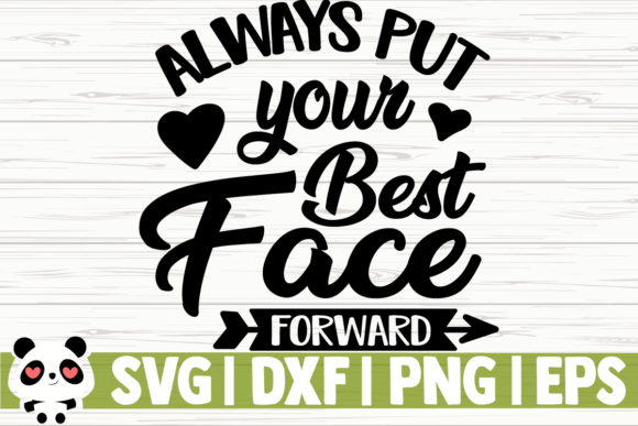 Download Free Always Put Your Best Face Forward Graphic By Creativedesignsllc for Cricut Explore, Silhouette and other cutting machines.