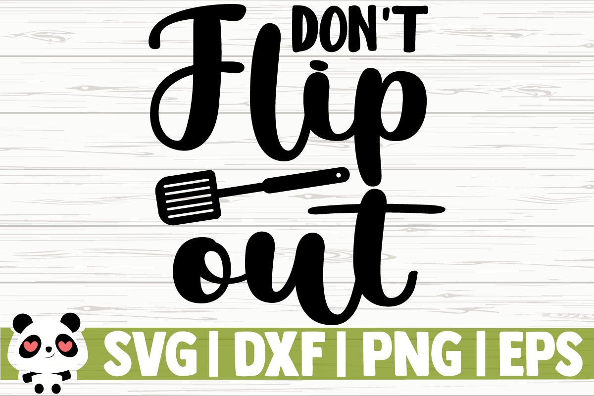 Download Free Don T Flip Out Graphic By Creativedesignsllc Creative Fabrica for Cricut Explore, Silhouette and other cutting machines.