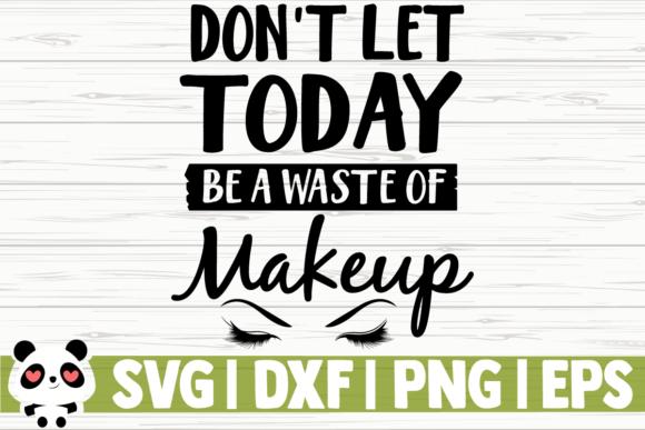 Download Free Don T Let Today Be A Waste Of Makeup Graphic By for Cricut Explore, Silhouette and other cutting machines.