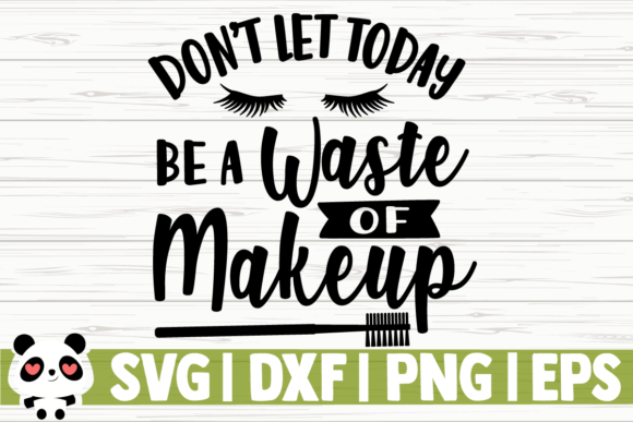 Download Free Don T Let Today Be A Waste Of Makeup Grafico Por for Cricut Explore, Silhouette and other cutting machines.