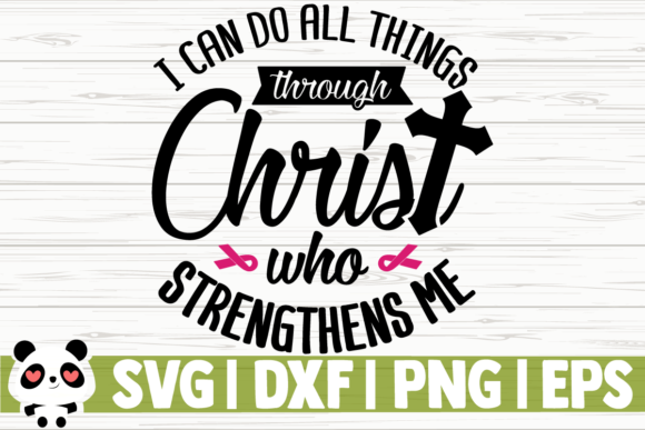 Download Free I Can Do All Things Through Christ Who Strengthens Me Graphic By for Cricut Explore, Silhouette and other cutting machines.