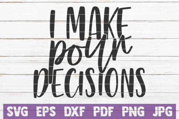 I Make Pour Decisions Graphic Graphic Templates By MintyMarshmallows