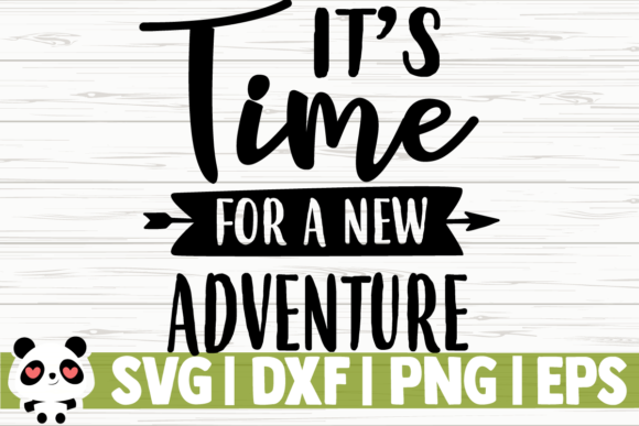 Download Free It S Time For A New Adventure Graphic By Creativedesignsllc for Cricut Explore, Silhouette and other cutting machines.