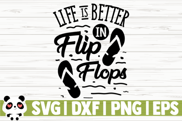Download Free Life Is Better In Flip Flops Graphic By Creativedesignsllc for Cricut Explore, Silhouette and other cutting machines.