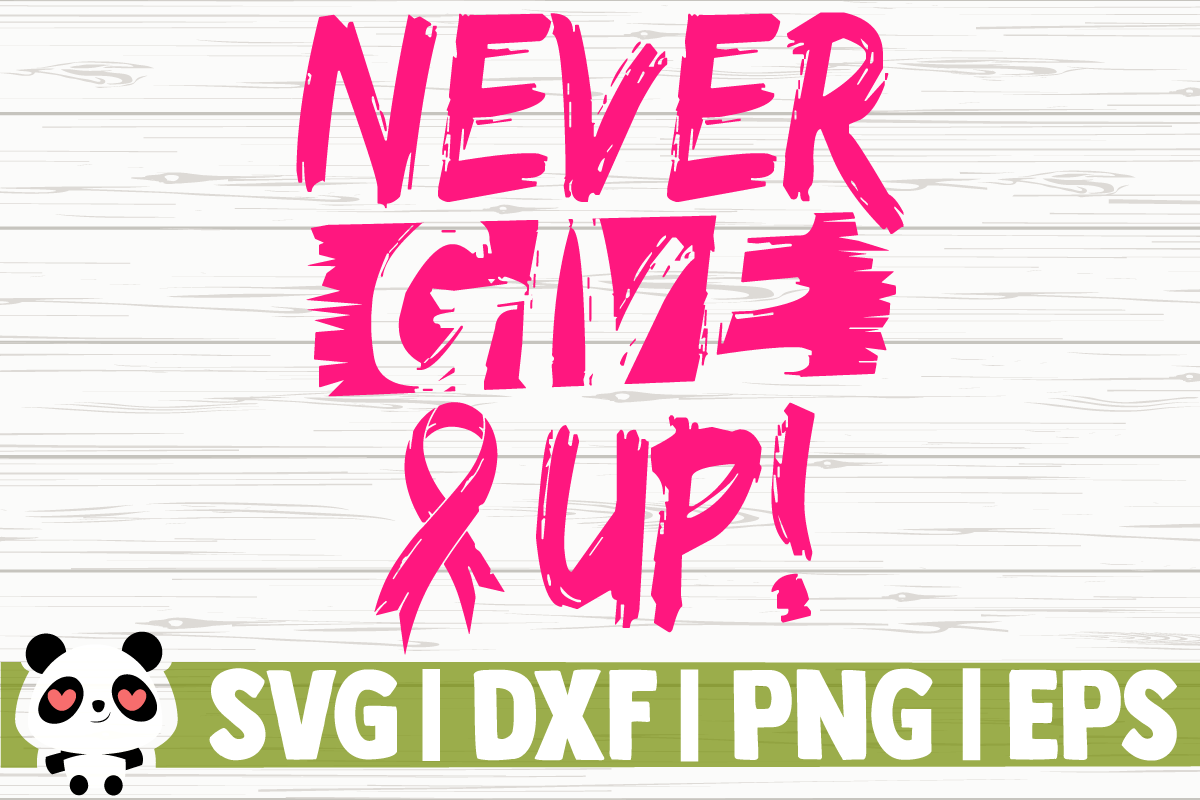 Download Free Never Give Up Graphic By Creativedesignsllc Creative Fabrica for Cricut Explore, Silhouette and other cutting machines.