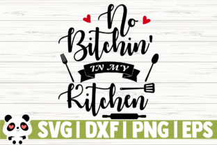 Download Free No Bitchin In My Kitchen Graphic By Creativedesignsllc for Cricut Explore, Silhouette and other cutting machines.