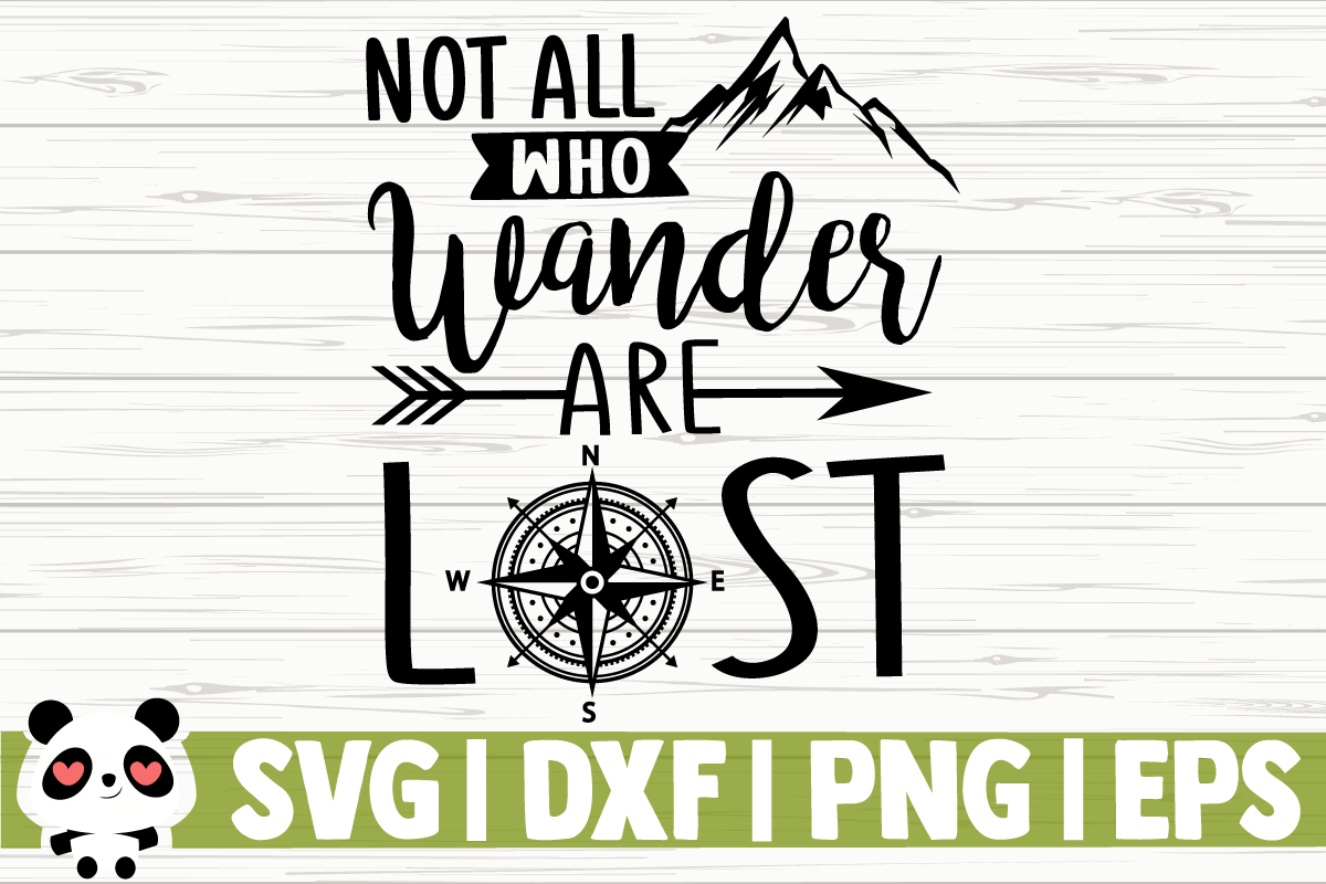 Download Free Not All Who Wander Are Lost Graphic By Creativedesignsllc for Cricut Explore, Silhouette and other cutting machines.