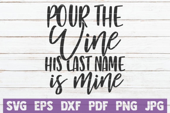 Pour the Wine His Last Name is Mine Graphic Graphic Templates By MintyMarshmallows