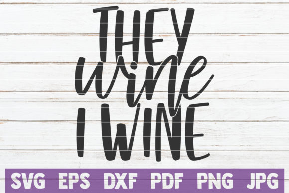 They Wine I Wine Graphic Graphic Templates By MintyMarshmallows