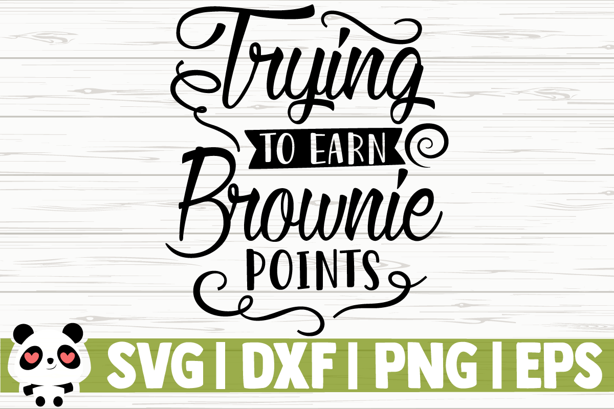 Download Free Trying To Earn Brownie Points Graphic By Creativedesignsllc for Cricut Explore, Silhouette and other cutting machines.