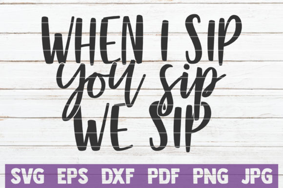 When I Sip You Sip We Sip Graphic Graphic Templates By MintyMarshmallows
