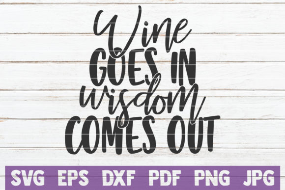 Wine Goes in Wisdom Comes out Graphic Graphic Templates By MintyMarshmallows