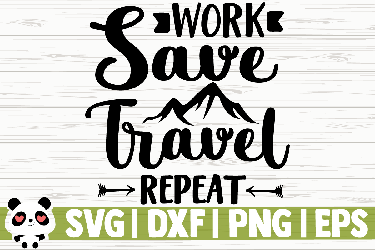 Download Free Work Save Travel Repeat Graphic By Creativedesignsllc Creative for Cricut Explore, Silhouette and other cutting machines.
