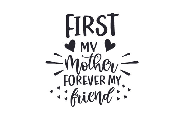Download Free First My Mother Forever My Friend Svg Cut File By Creative for Cricut Explore, Silhouette and other cutting machines.