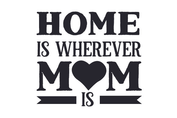 Home is Wherever Mom is Mother's Day Craft Cut File By Creative Fabrica Crafts