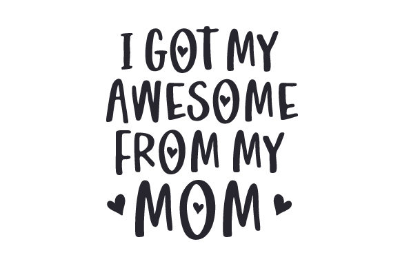 Download Free I Got My Awesome From My Mom Svg Cut File By Creative Fabrica for Cricut Explore, Silhouette and other cutting machines.