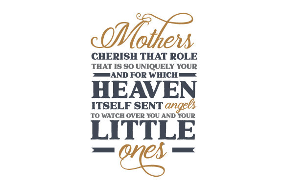 Mothers, Cherish That Role That is so Uniquely Your and for Which Heaven Itself Sent Angels to Watch over You and Your Little Ones Día de la madre Archivo de Corte Craft Por Creative Fabrica Crafts