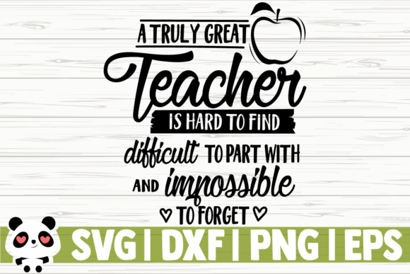 Download Free A Truly Great Teacher Is Hard To Find Graphic By for Cricut Explore, Silhouette and other cutting machines.