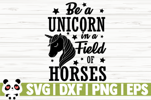 Download Free Be A Unicorn In A Field Of Horses Graphic By Creativedesignsllc for Cricut Explore, Silhouette and other cutting machines.
