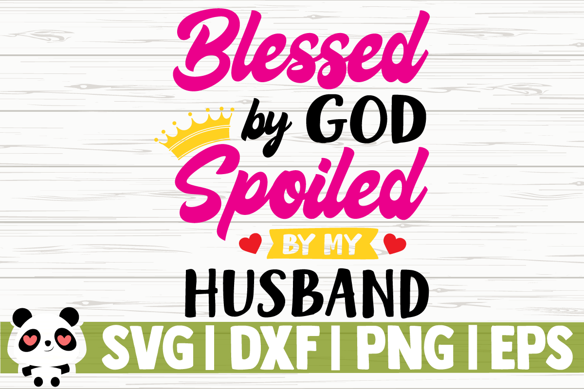 Download Free Blessed By God Spoiled By My Husband Graphic By for Cricut Explore, Silhouette and other cutting machines.