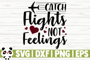 Download Free Catch Flights Not Feelings Graphic By Creativedesignsllc for Cricut Explore, Silhouette and other cutting machines.