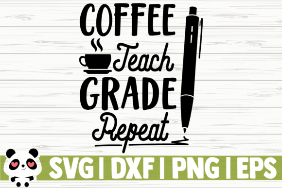 Download Free Coffee Teach Grade Repeat Graphic By Creativedesignsllc for Cricut Explore, Silhouette and other cutting machines.