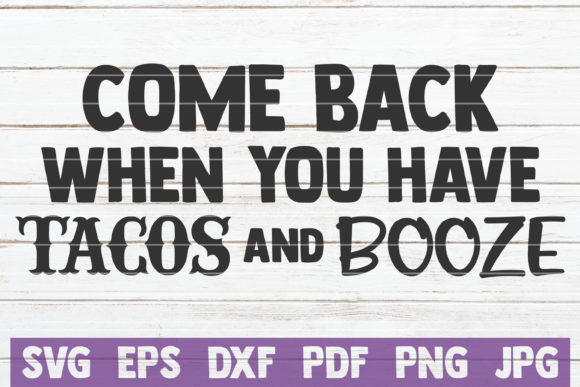 Come Back when You Have Tacos and Booze Graphic Graphic Templates By MintyMarshmallows