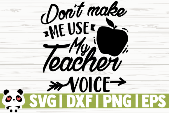 Download Free Don T Make Me Use My Teacher Voice Graphic By Creativedesignsllc for Cricut Explore, Silhouette and other cutting machines.