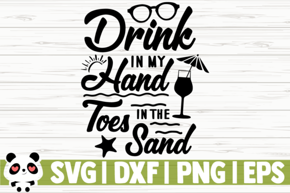 Download Free Drink In My Hand Toes In The Sand Graphic By Creativedesignsllc for Cricut Explore, Silhouette and other cutting machines.