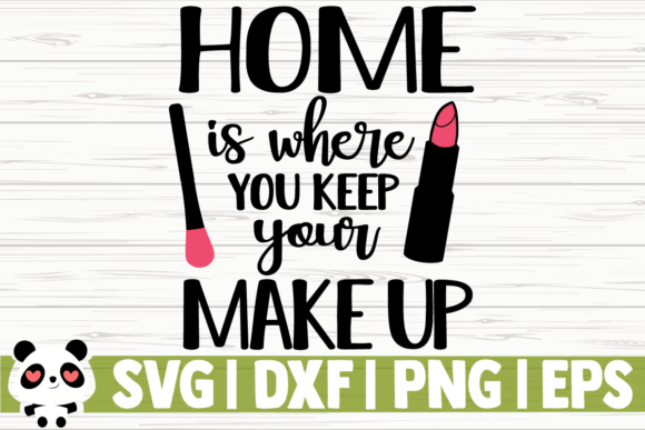 Download Free Home Is Where You Keep Your Makeup Graphic By Creativedesignsllc for Cricut Explore, Silhouette and other cutting machines.