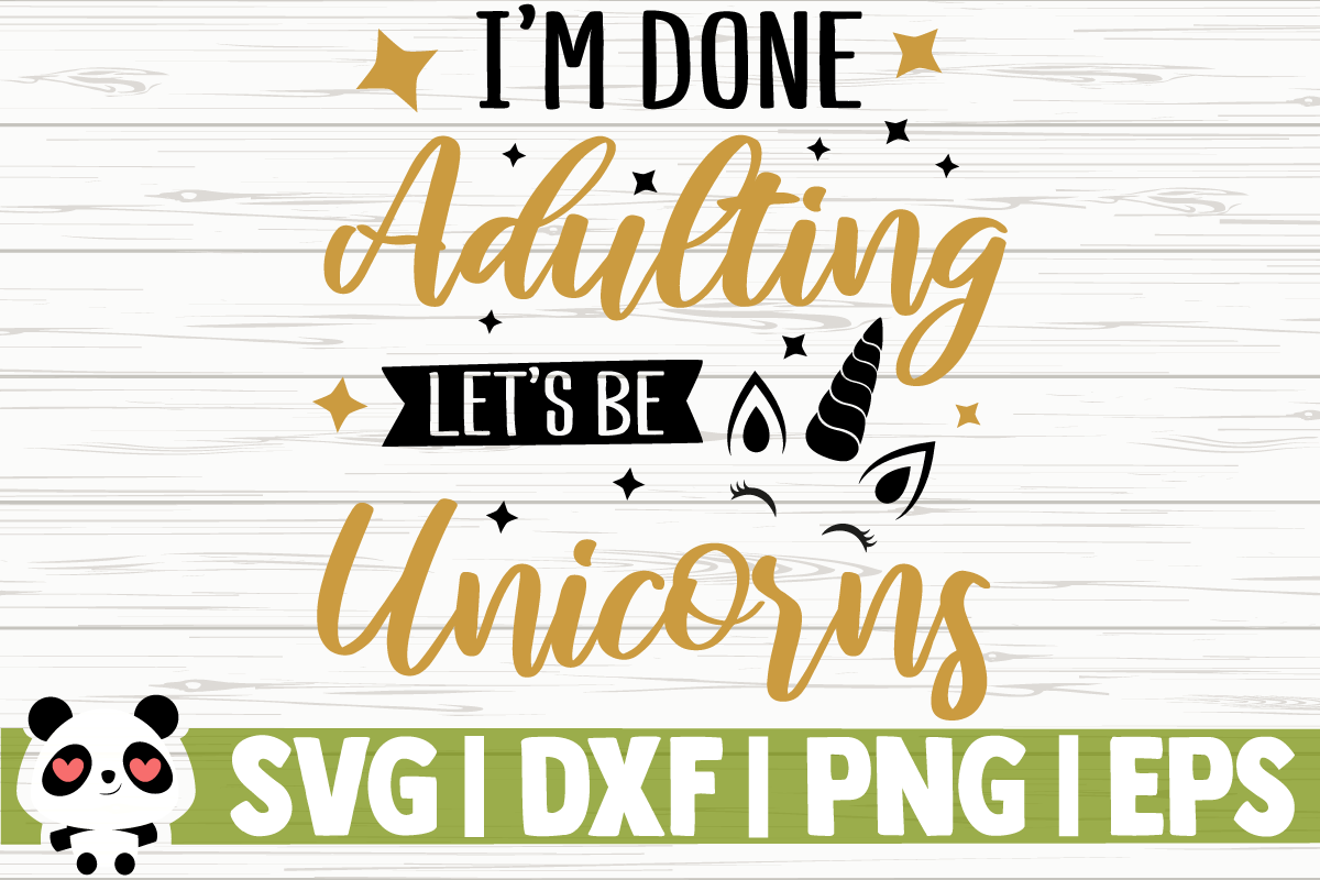 Download Free I M Done Adulting Let S Be Unicorns Graphic By for Cricut Explore, Silhouette and other cutting machines.