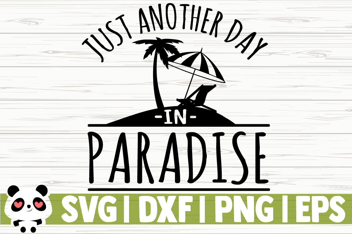 Download Free Just Another Day In Paradise Graphic By Creativedesignsllc for Cricut Explore, Silhouette and other cutting machines.
