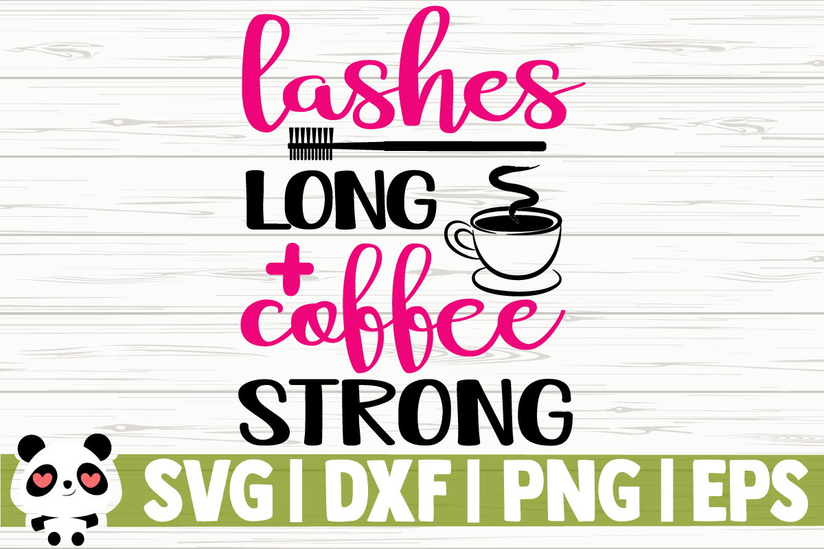 Download Free Lashes Long And Coffee Strong Graphic By Creativedesignsllc for Cricut Explore, Silhouette and other cutting machines.